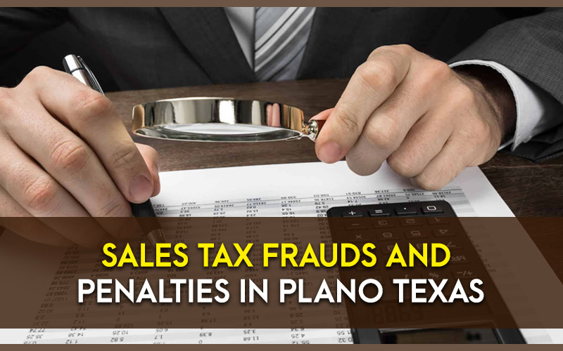 Sales Tax Frauds and Penalties in Plano Texas.jpg