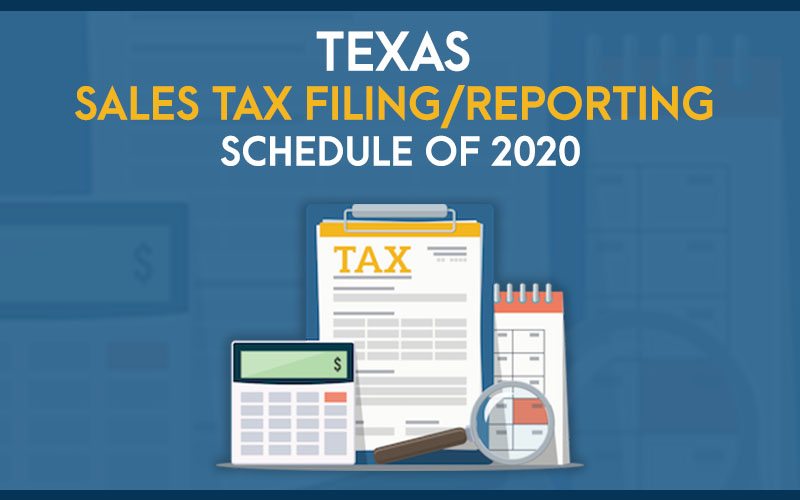 Texas Sales Tax Filing Reporting Schedule of 2020